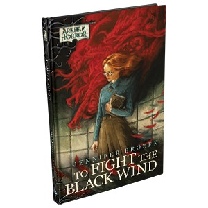 Arkham Horror Novellas: To Fight the Black Wind