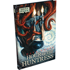 Arkham Horror Novellas: Hour of the Huntress